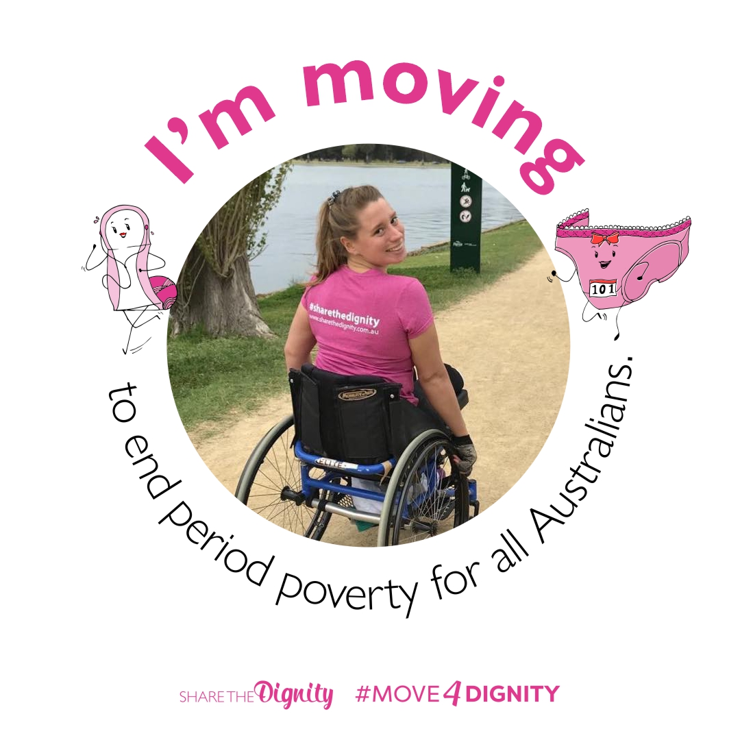 Image of a woman in a wheelchair surrounded by text that says 'Im moving to end period poverty for all Australians'