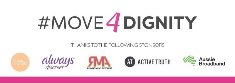 Thanks to our Move4Dignity Sponsors: Orange Sherbet, Always Discreet, Running Mums Australia, Active Truth, Aussie Broadband