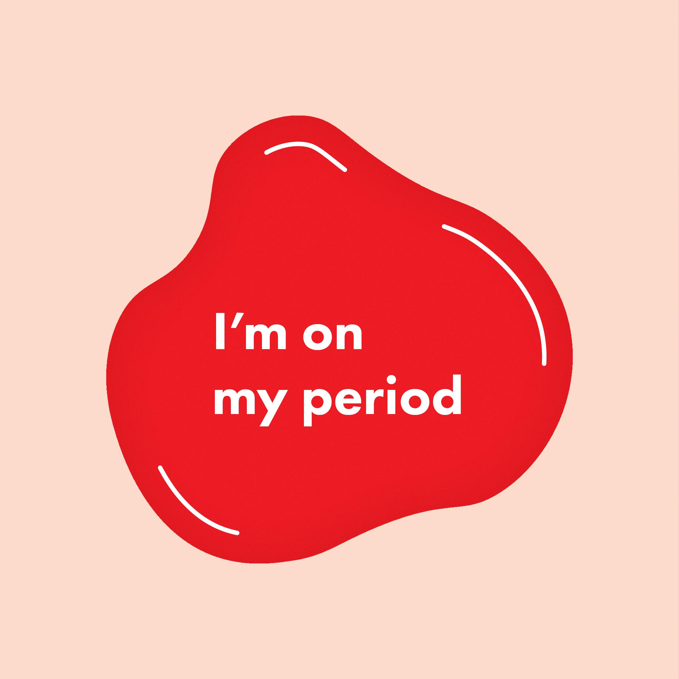 Period Pride - I'm on my period